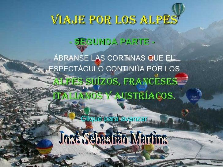 VIAJE POR LOS ALPES    - SEGUNDA PARTE - ÁBRANSE LAS CORTINAS QUE ELESPECTÁCULO CONTINÚA POR LOSALPES SUÍZOS, FRANCESESITA...