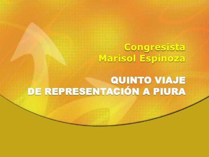 Congresista            Marisol Espinoza               QUINTO VIAJE DE REPRESENTACIÓN A PIURA