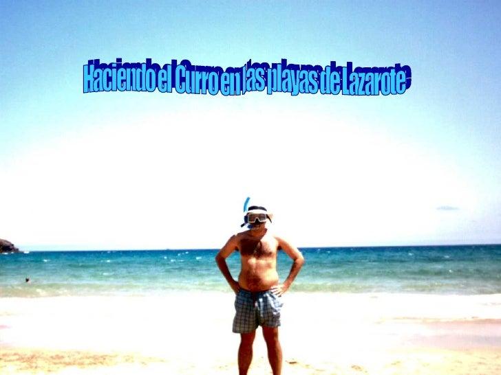Haciendo el Curro en las playas de Lazarote