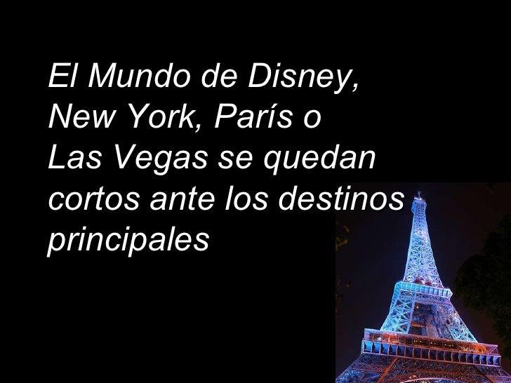 El Mundo de Disney,  New York, París o  Las Vegas se quedan cortos ante los destinos principales