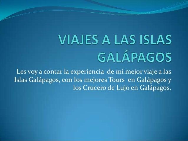 Les voy a contar la experiencia de mi mejor viaje a lasIslas Galápagos, con los mejores Tours en Galápagos y              ...