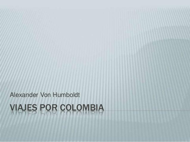 VIAJES POR COLOMBIAAlexander Von Humboldt