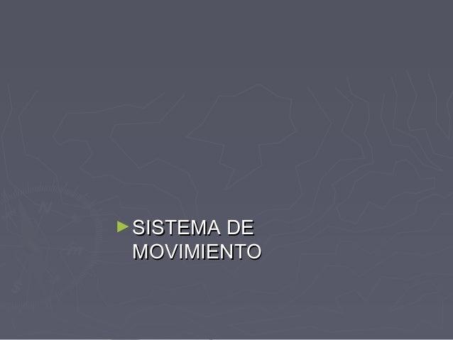► SISTEMA DE MOVIMIENTO