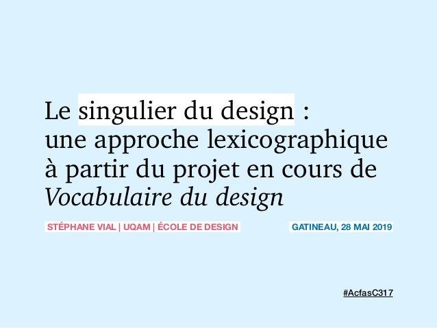 Le singulier du design : une approche lexicographique à partir du projet en cours de Vocabulaire du design STÉPHANE VIAL ...