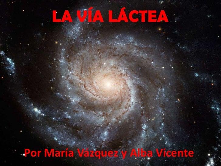 LA VÍA LÁCTEA<br />Por María Vázquez y Alba Vicente<br />