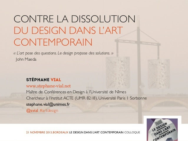 CONTRE LA DISSOLUTION DU DESIGN DANS L'ART CONTEMPORAIN « L'art pose des questions. Le design propose des solutions. » Joh...