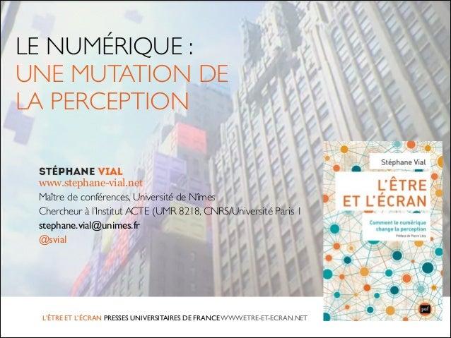 L'ÊTRE ET L'ÉCRAN PRESSES UNIVERSITAIRES DE FRANCE WWW.ETRE-ET-ECRAN.NET LE NUMÉRIQUE :  UNE MUTATION DE   LA PERCEPTION...