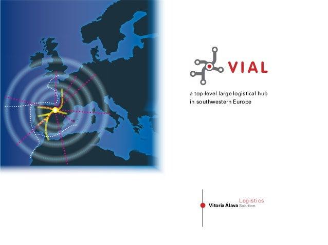 V I A L Vitoria Álava Logistics Solution a top-level large logistical hub in southwestern Europe