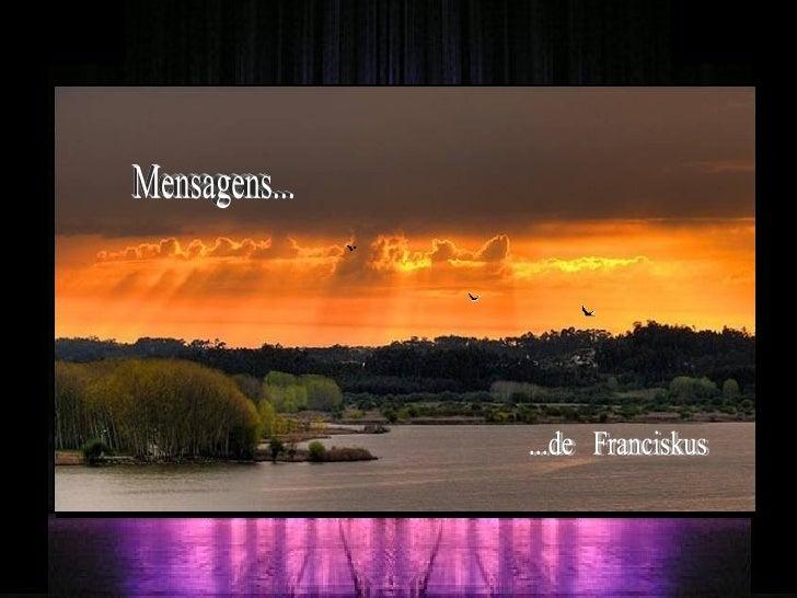 Mensagens... ...de  Franciskus