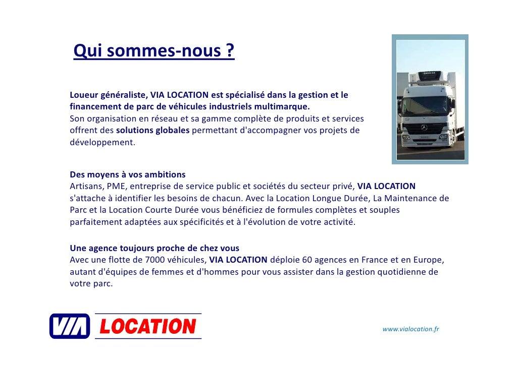 Qui sommes-nous ?  Loueur généraliste, VIA LOCATION est spécialisé dans la gestion et le financement de parc de véhicules ...