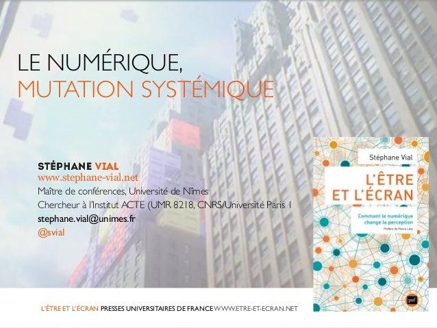 L'ÊTRE ET L'ÉCRAN PRESSES UNIVERSITAIRES DE FRANCE WWW.ETRE-ET-ECRAN.NET www.stephane-vial.net Maître de conférences, Univ...