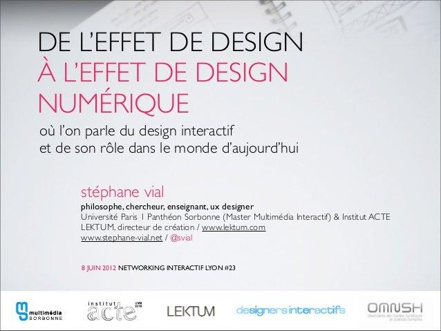 DE L'EFFET DE DESIGNÀ L'EFFET DE DESIGNNUMÉRIQUEoù l'on parle du design interactifet de son rôle dans le monde d'aujourd'h...