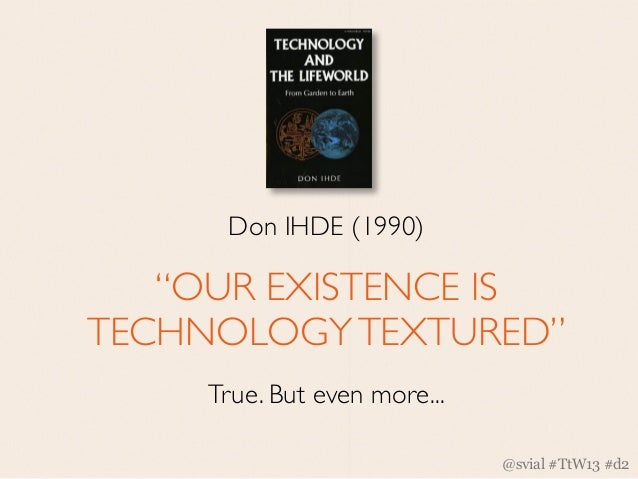 """Don IHDE (1990)   """"OUR EXISTENCE ISTECHNOLOGY TEXTURED""""     True. But even more...                              @svial #Tt..."""