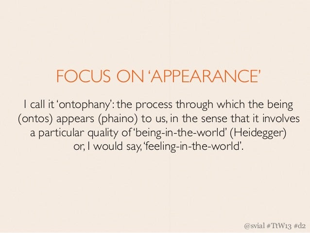 FOCUS ON 'APPEARANCE' I call it 'ontophany': the process through which the being(ontos) appears (phaino) to us, in the sen...