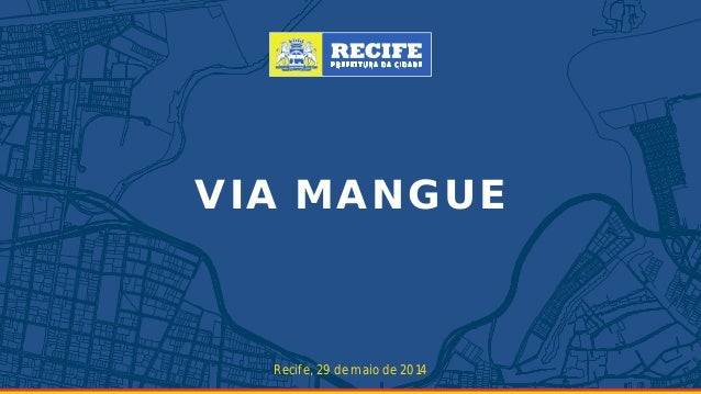 VIA MANGUE Recife, 29 de maio de 2014