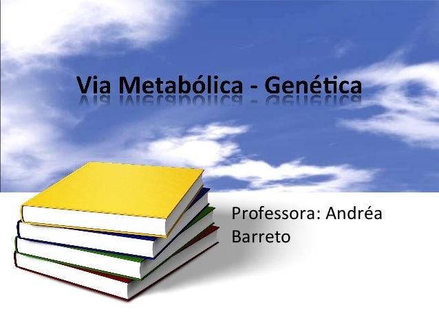 Professora: Andréa Barreto