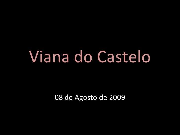 08 de Agosto de 2009   Viana do Castelo