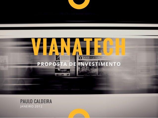 VIANATECH PROPOSTA DE INVESTIMENTO PAULO CALDEIRA JANEIRO 2012