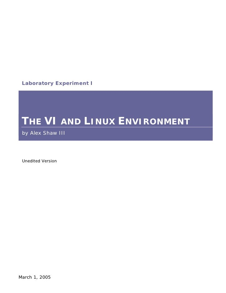 Laboratory Experiment I      THE VI AND LINUX ENVIRONMENT  by Alex Shaw III      Unedited Version     March 1, 2005