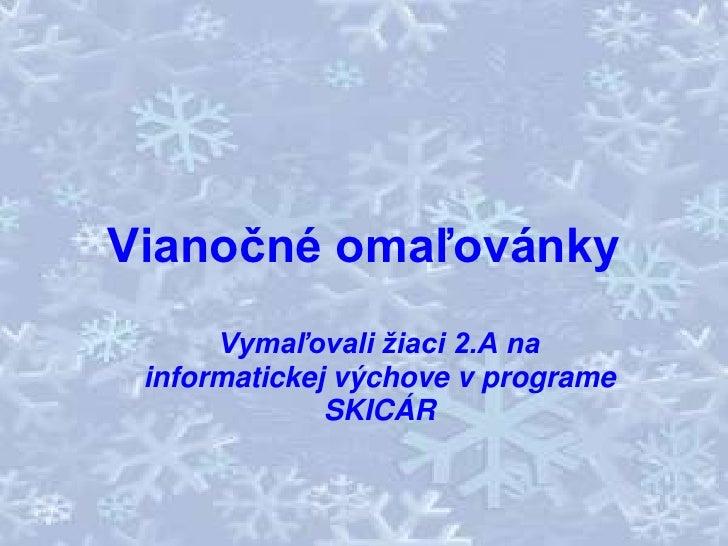 Vianočné omaľovánky<br />Vymaľovali žiaci 2.A na informatickej výchove v programe SKICÁR<br />