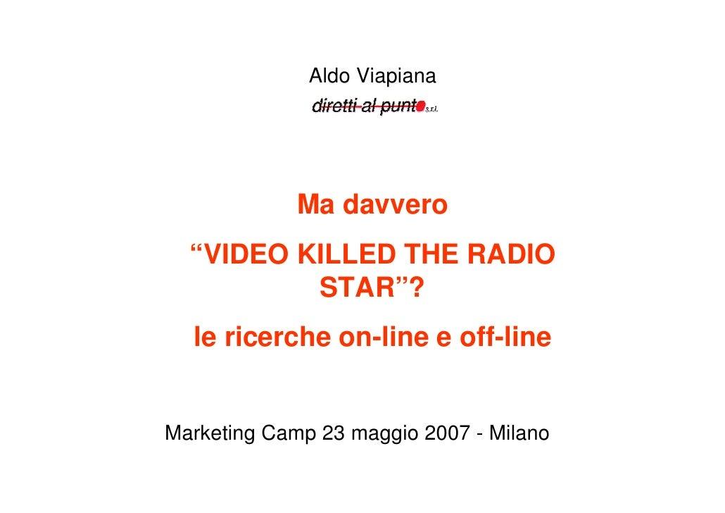 """Aldo Viapiana                  Ma davvero   """"VIDEO KILLED THE RADIO           STAR""""?   le ricerche on-line e off-line   Ma..."""