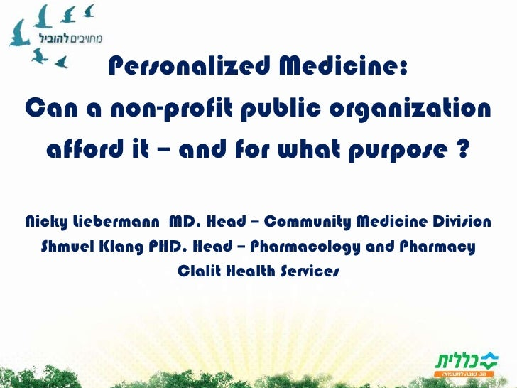 Personalized Medicine:<br />Can a non-profit public organization<br />afford it – and for what purpose ?<br />Nicky Lieber...