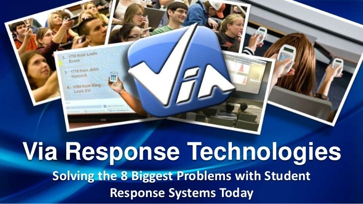 Via Response Technologies  Solving the 8 Biggest Problems with Student            Response Systems Today