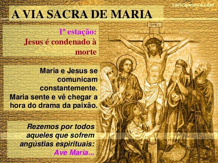 A VIA SACRA DE MARIA              1ª estação:    Jesus é condenado à                   morte        Maria e Jesus se      ...