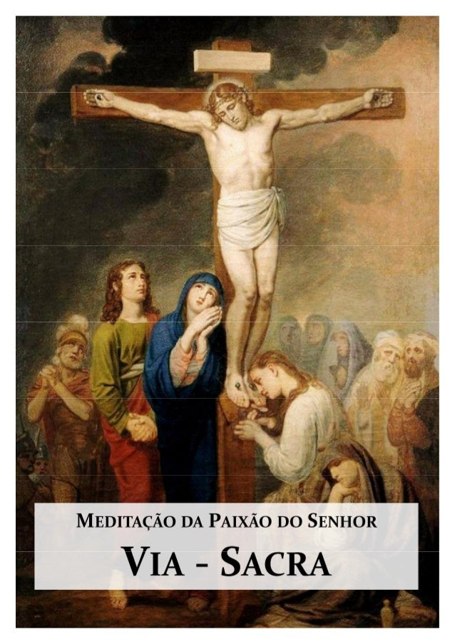 Meditação:Em oração, com o ânimo recolhido e comovido, percorremos nesta tarde o cami-nho da Cruz. Subimos com Jesus ao Ca...