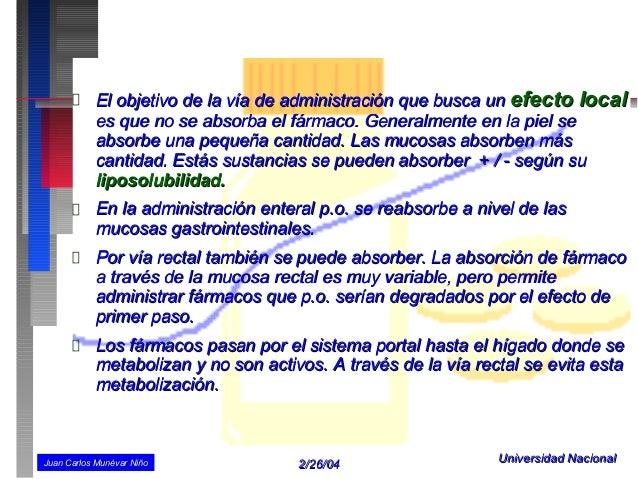 El objetivo de la vía de administración que busca un efecto local           es que no se absorba el fármaco. Generalmente ...