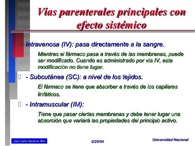 Vías parenterales principales con                         efecto sistémico        Intravenosa (IV): pasa directamente a l...