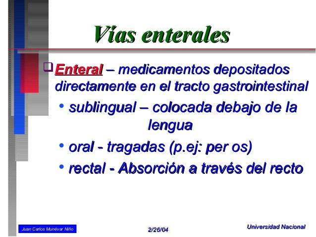 Vías enterales          Enteral – medicamentos depositados               directamente en el tracto gastrointestinal      ...