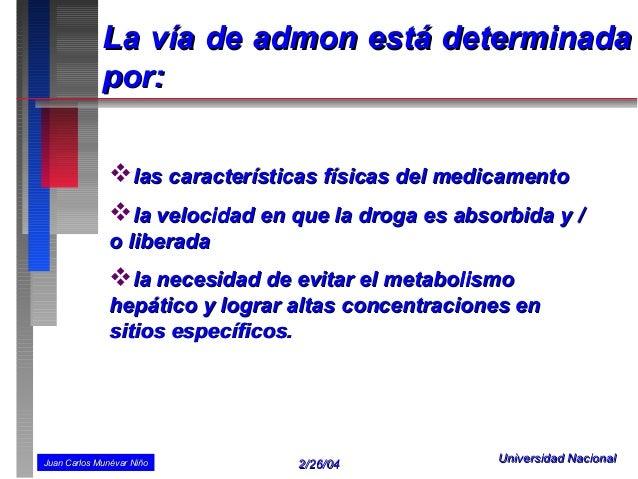La vía de admon está determinada             por:               las características físicas del medicamento              ...