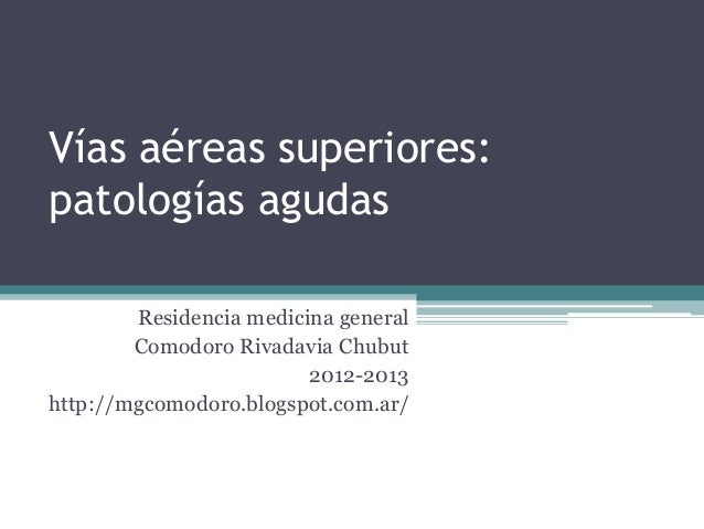 Vías aéreas superiores: patologías agudas Residencia medicina general Comodoro Rivadavia Chubut 2012-2013 http://mgcomodor...