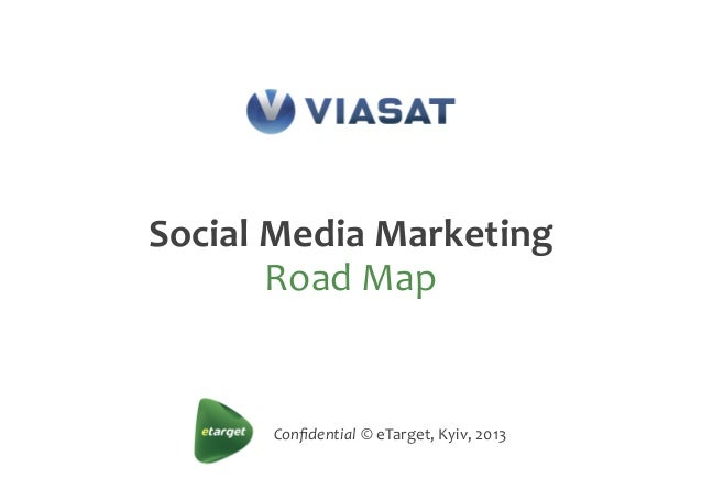 Confidential  ©  eTarget,  Kyiv,  2013 Social  Media  Marketing Road  Map