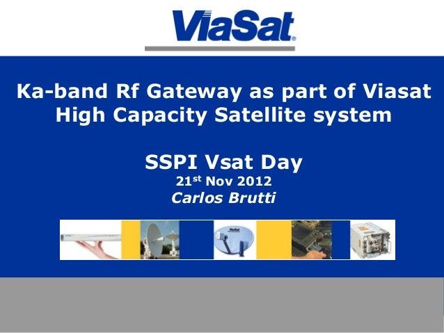 Ka-band Rf Gateway as part of Viasat High Capacity Satellite system SSPI Vsat Day 21st Nov 2012 Carlos Brutti