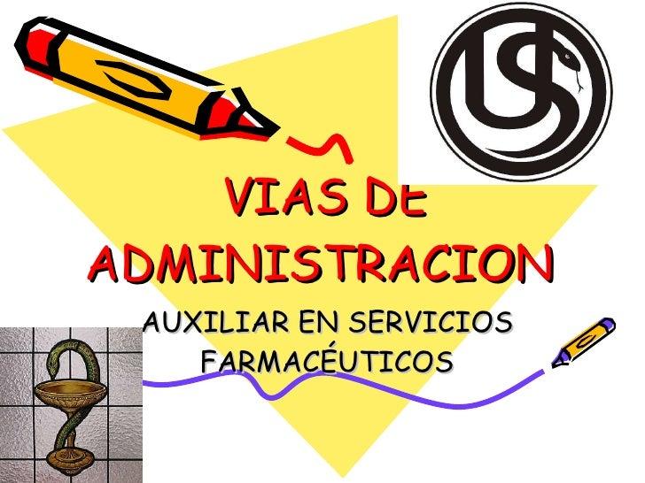 VIAS DE ADMINISTRACION   AUXILIAR EN SERVICIOS FARMACÉUTICOS