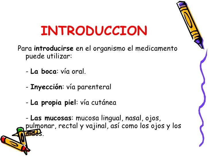 INTRODUCCION <ul><li>Para  introducirse  en el organismo el medicamento puede utilizar: -  La boca : vía oral. -  Inyecció...