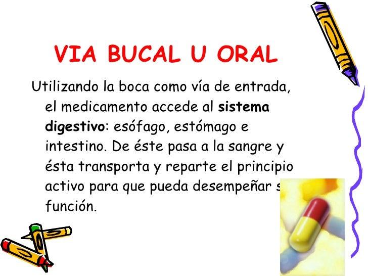 VIA BUCAL U ORAL <ul><li>Utilizando la boca como vía de entrada, el medicamento accede al  sistema digestivo : esófago, es...