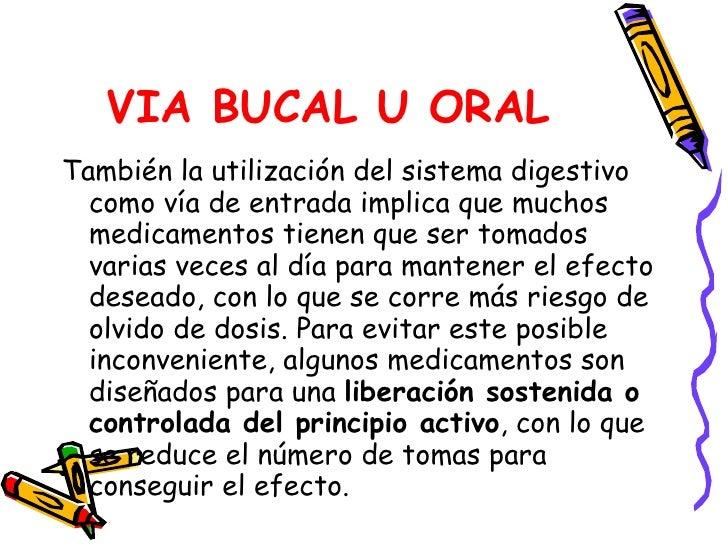 VIA BUCAL U ORAL <ul><li>También la utilización del sistema digestivo como vía de entrada implica que muchos medicamentos ...