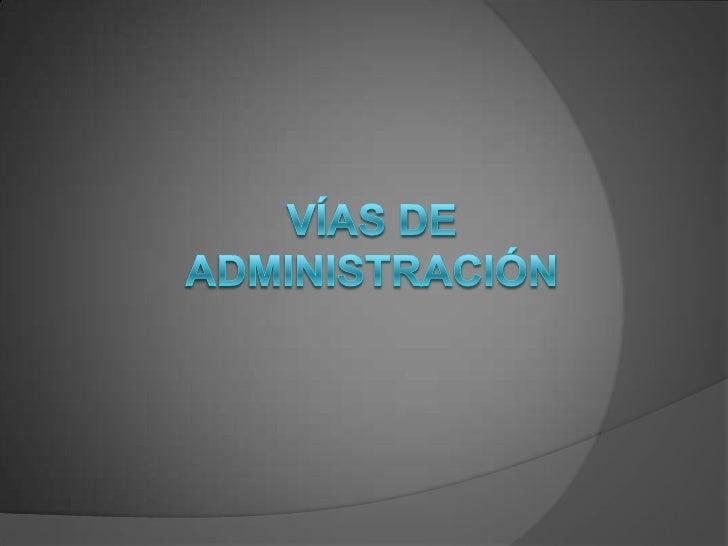 VÍAS DE ADMINISTRACIÓN<br />