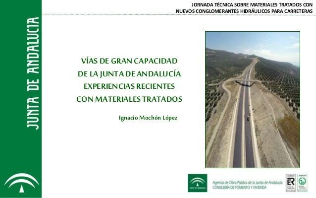VÍAS DE GRAN CAPACIDAD DE LA JUNTADE ANDALUCÍA EXPERIENCIASRECIENTES CONMATERIALES TRATADOS Ignacio Mochón López JORNADA T...