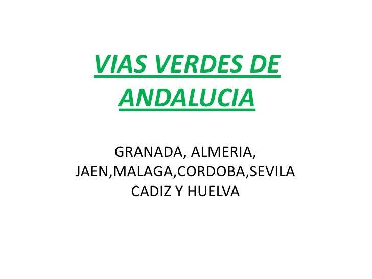 VIAS VERDES DE ANDALUCIA<br />GRANADA, ALMERIA, JAEN,MALAGA,CORDOBA,SEVILA CADIZ Y HUELVA<br />