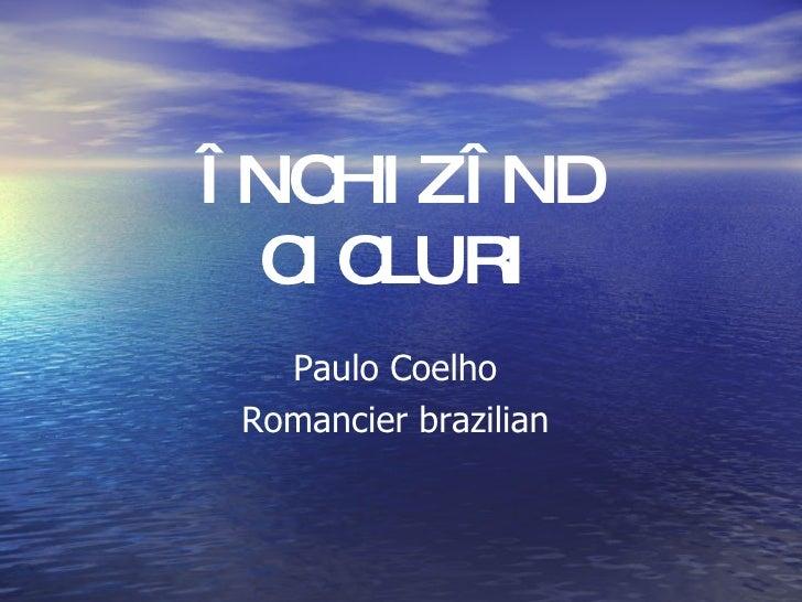 ÎNCHIZÎND CICLURI Paulo Coelho  Romancier brazilian