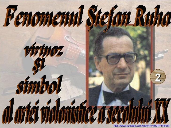 Fenomenul Ştefan Ruha virtuoz al artei violonistice a secolului XX şi  simbol  2 http://www.youtube.com/watch?v=pKjTPTv8faM