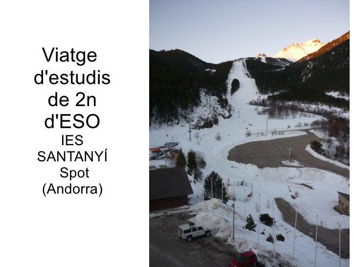 Viatge  d'estudis de 2n d'ESO IES SANTANYÍ  Spot (Andorra)