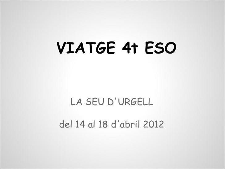 VIATGE 4t ESO  LA SEU DURGELLdel 14 al 18 dabril 2012