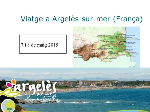 Viatge a Argelès-sur-mer (França) 7 i 8 de maig 2015