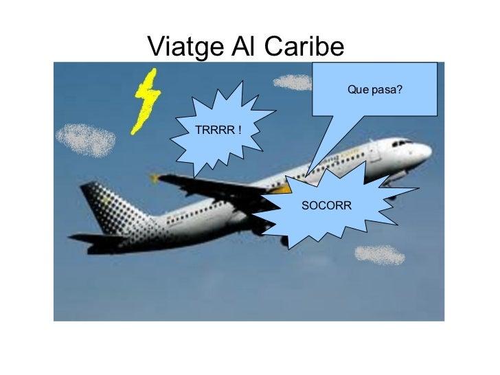 Viatge Al Caribe                   Que pasa?   TRRRR !             SOCORR
