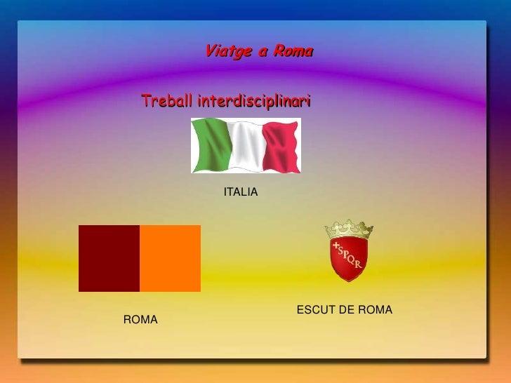 Viatge a Roma Treball interdisciplinari             ITALIA                       ESCUT DE ROMAROMA